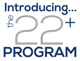 Introducing the 22+ Program